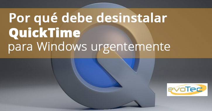 Por qué debe desinstalar QuickTime para Windows urgentemente