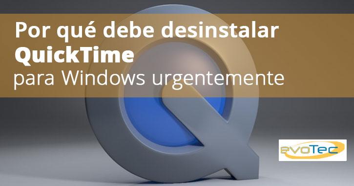 Por qué debe desinstalar QuickTime para Windows urgentemente