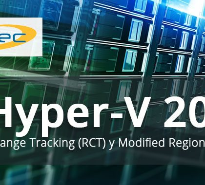 Hyper-V 2016 Resilient Change Tracking (RCT) y Modified Region Table (MRT)