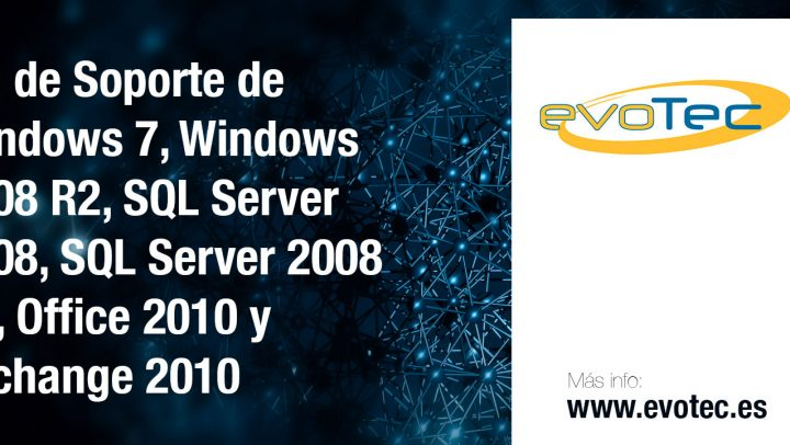 Fin de Soporte de Windows 7, Windows 2008 R2, SQL Server 2008, SQL Server 2008 R2, Office 2010 y Exchange 2010