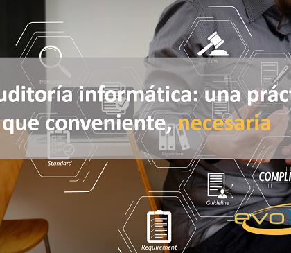 La auditoría informática: una práctica más que conveniente, necesaria