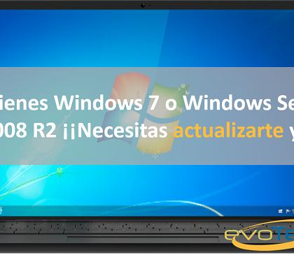 Si tienes Windows 7 o Windows Server 2008 R2 ¡¡Necesitas actualizarte ya!!