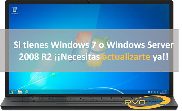 Si tienes Windows 7 o Windows Server 2008 R2 ¡¡Necesitas actualizarte ya!!